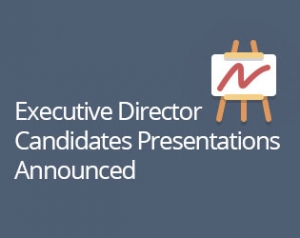 Executive Director Candidates Presentations Announced